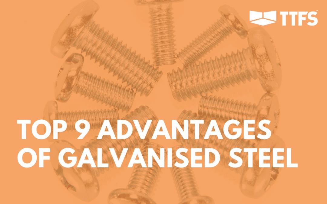 Top 9 Advantages of Using Galvanised Steel