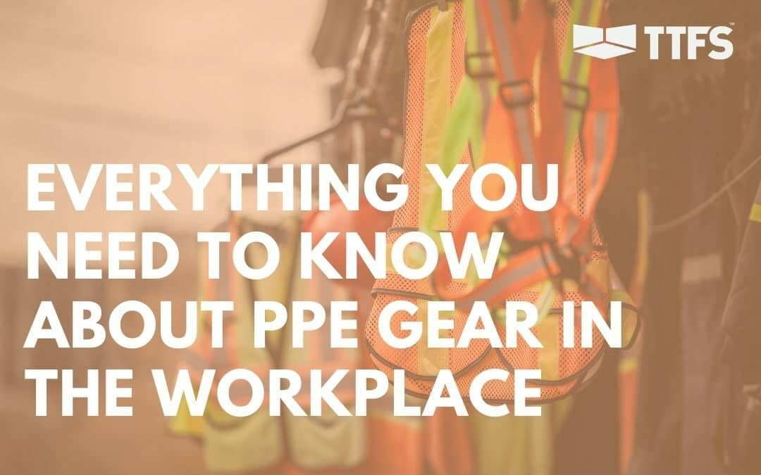 Everything You Need to Know About PPE Gear in the Workplace